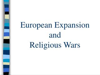 European Expansion  and  Religious Wars