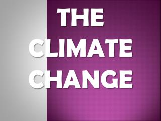 THE  CLIMATE CHANGE