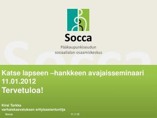 Katse lapseen  hankkeen avajaisseminaari 11.01.2012 Tervetuloa  Kirsi Tarkka varhaiskasvatuksen erityisasiantuntija