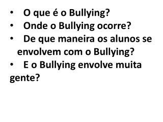 O que é o Bullying?     Onde o Bullying ocorre?
