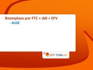 Reemplazo por FTC +  ddI  + EFV  -  ALIZE