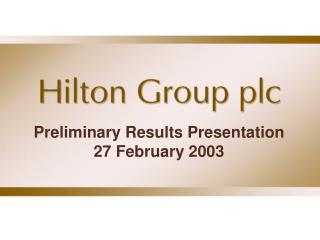 Preliminary Results Presentation 27 February 2003
