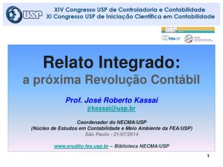 Relato Integrado:  a próxima Revolução Contábil Prof. José Roberto  Kassai jrkassai@usp.br