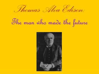 Thomas Alva Edison: The man who made the future