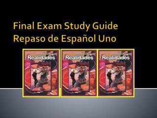 Final Exam Study Guide  Repaso de Español Uno