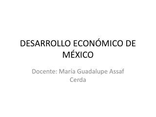DESARROLLO ECONÓMICO DE MÉXICO