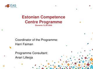 Estonian Competence Centre Programme Slovenia  15.09.2009