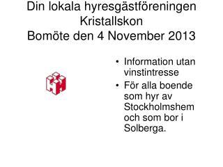 Din lokala hyresgästföreningen Kristallskon Bomöte den 4 November 2013