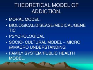 THEORETICAL MODEL OF ADDICTION.