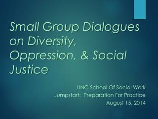 Small Group Dialogues on  Diversity, Oppression ,  &  Social Justice