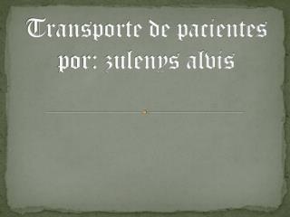 Transporte de pacientes por: zulenys alvis