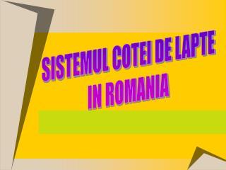 SISTEMUL COTEI DE LAPTE IN ROMANIA