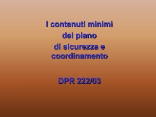 I contenuti minimi  del piano  di sicurezza e coordinamento DPR 222/03