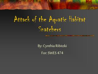Attack of the Aquatic Habitat Snatchers