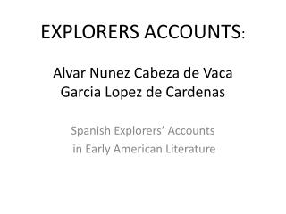 EXPLORERS ACCOUNTS : Alvar Nunez Cabeza de Vaca Garcia Lopez de Cardenas