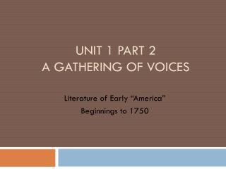 Unit 1 Part 2 A gathering of voices