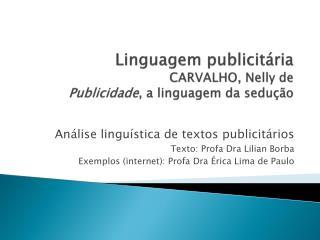 Linguagem publicitária CARVALHO, Nelly de Publicidade , a linguagem da sedução