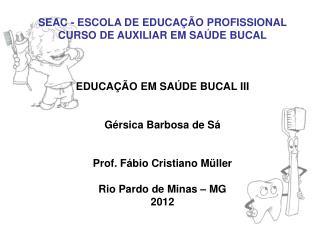 SEAC - ESCOLA DE EDUCAÇÃO PROFISSIONAL CURSO DE AUXILIAR EM SAÚDE BUCAL