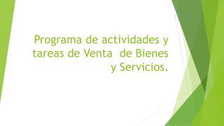 Programa de actividades y tareas de Venta  de Bienes y Servicios.