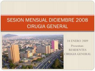 SESION MENSUAL DICIEMBRE 2008  CIRUGIA GENERAL