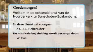 Goedemorgen ! Welkom  in de ochtenddienst van de   Noorderkerk te  Bunschoten-Spakenburg.