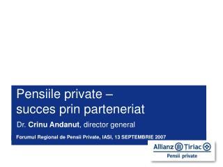 Pensiile private – succes prin parteneriat Dr.  Crinu Andanut , director general