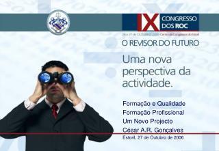 Formação e Qualidade Formação Profissional Um Novo Projecto César A.R. Gonçalves