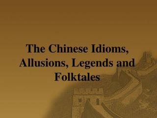 The Chinese Idioms, Allusions, Legends and Folktales