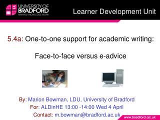 By:  Marion Bowman, LDU, University of Bradford For : ALDinHE 13:00 -14:00 Wed 4 April