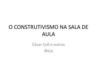 O CONSTRUTIVISMO NA SALA DE AULA