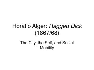 Horatio Alger:  Ragged Dick  (1867/68)
