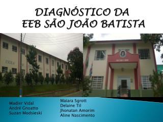 DIAGNÓSTICO DA  EEB SÃO JOÃO BATISTA