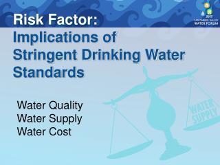 Risk Factor:  Implications of  Stringent Drinking Water Standards