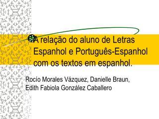 A relação do aluno de Letras Espanhol e Português-Espanhol com os textos em espanhol.