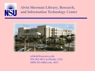 refdesk@nsu.nova            		954-262-4613 in Florida, USA 		(800) 541-6682 extn. 4613