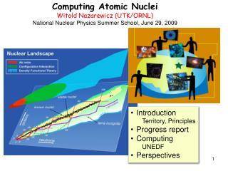 Computing Atomic Nuclei Witold Nazarewicz (UTK/ORNL)