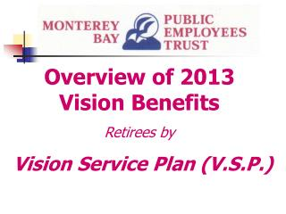 Overview of 2013   Vision Benefits Retirees by Vision Service Plan (V.S.P.)