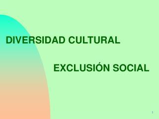 DIVERSIDAD CULTURAL  EXCLUSIÓN SOCIAL