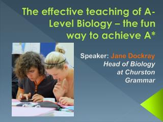 The effective teaching of A-Level Biology – the fun  way  to achieve  A*
