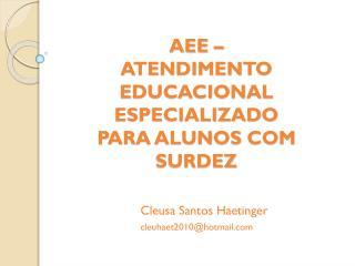 AEE –  ATENDIMENTO EDUCACIONAL ESPECIALIZADO  PARA ALUNOS COM  SURDEZ