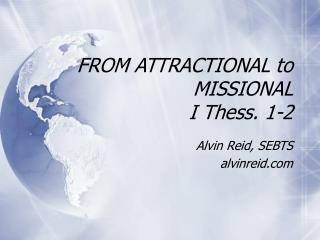 FROM ATTRACTIONAL to MISSIONAL I Thess. 1-2