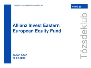 Allianz Invest Eastern European Equity Fund Zoltan Koch  26.02.2004