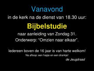 Vanavond in de  kerk na  de  dienst  van 18.30  uur : Bijbelstudie