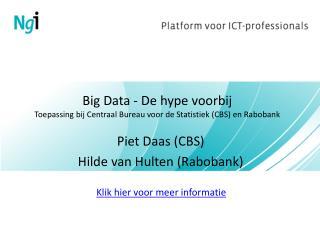 Big Data - De hype voorbij Toepassing bij Centraal Bureau voor de Statistiek (CBS) en Rabobank