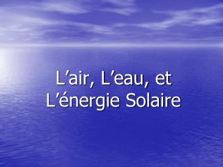 L'air, L'eau, et L'énergie Solaire