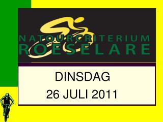DINSDAG  26 JULI 2011