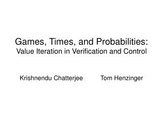 Games, Times, and Probabilities: Value Iteration in Verification and Control