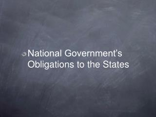 National Government's Obligations to the States