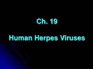 Ch. 19 Human Herpes Viruses