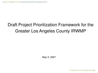 Draft Project Prioritization Framework for the  Greater Los Angeles County IRWMP